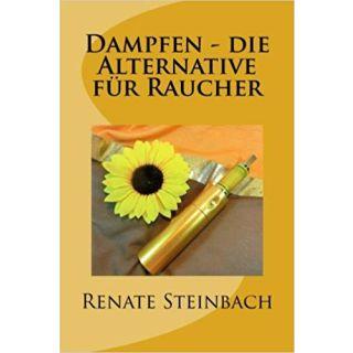 Dampfen - Die Alternative für Raucher | Renate Steinbach